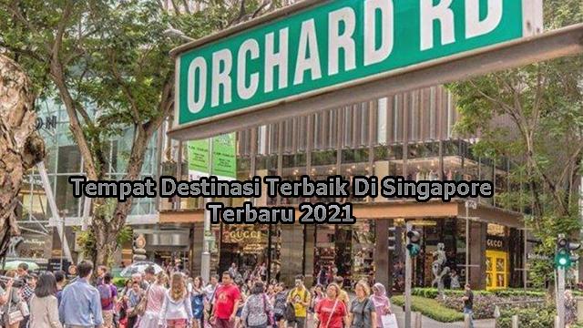 Tempat Destinasi Terbaik Di Singapore Terbaru 2021