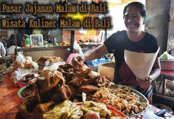 Wisata Kuliner Malam di Bali, Enak, Murah & Terkenal